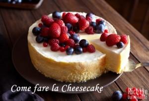 Ricetta Come fare la Cheesecake
