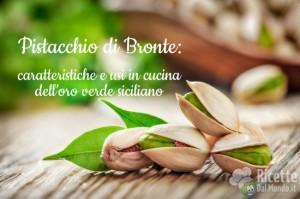 Ricetta Pistacchio di Bronte caratteristiche e usi in cucina dell'oro verde siciliano