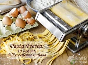 Ricetta Pasta fresca 10 varianti dell'eccellenza italiana